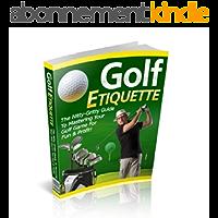 Golf Etiquette: Le guide pour maîtriser votre jeu de golf pour le plaisir et le profit !