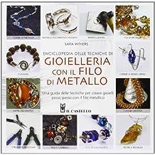 Enciclopedia delle tecniche di gioielleria con il filo di metallo