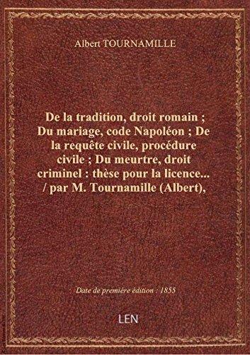 De la tradition, droit romain ; Du mariage, code Napoléon ; De la requête civile, procédure civile ; par Albert TOURNAMILLE