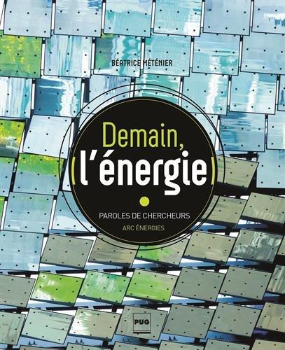 Demain, l'énergie : Paroles de chercheurs