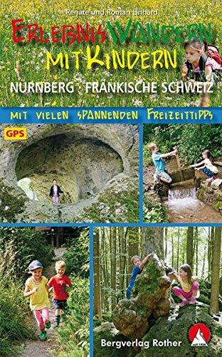 Erlebniswandern mit Kindern Nürnberg - Fränkische Schweiz: Mit vielen spannenden Freizeittipps. 40 Touren. Mit GPS-Daten (Rother Wanderbuch)