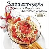Sommerrezepte. 100 einfach Rezepte nach italienischer Tradition. Ein italienisches Kochbuch für die Sommerküche von Antipasti Rezepten über Salate bis zu Nudeln - Academia Barilla