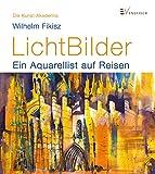 LichtBilder: Ein Aquarellist auf Reisen (Die Kunst-Akademie)
