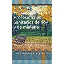 Ciencias Psicosociales para Profesionales Sanitarios de hoy y de mañana: Manual de Habilidades Sociales para unos cuidados más humanos