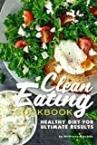 Clean Eating Cookbook: Healthy Diet for Ultimate Results (English Edition)
