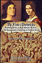 Da Vinci Detects: Murder and Sex: A Real History Mystery of the Renaissance,  Featuring its Greatest Artists (A Nicola Machiavelli Mystery Book 2)