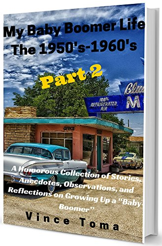 "My Baby Boomer Life  The 1950's-1960's Part 2: A Humorous Collection of Stories, Anecdotes, Observations, and Reflections on Growing Up a ""Baby-Boomer"" (The Boomer Series) (English Edition)"