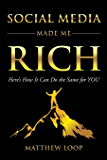 Social Media Made Me Rich: Here's How it Can do the Same for You (English Edition)