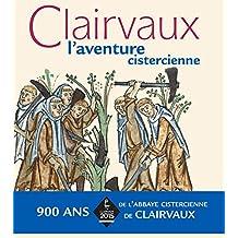 Clairvaux: L'Aventure Cistercienne