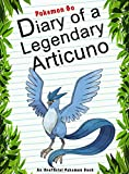 #3: Pokemon Go: Diary Of A Legendary Articuno: (An Unofficial Pokémon Book) (Pokemon Books Book 41)