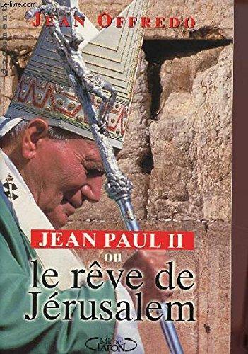 Jean Paul II ou Le rêve de Jérusalem