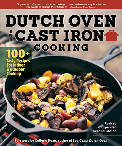Dutch Oven and Cast Iron Cooking, Revised & Expanded Second Edition: 100+ Tasty Recipes for Indoor & Outdoor Cooking