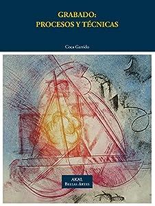 grabado: Grabado: procesos y técnicas (Bellas Artes)