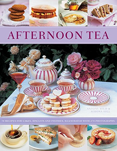 Afternoon Tea: 70 Recipes for Cakes, Biscuits and Pastries, Illustrated with 270 Photographs by Antony Wild (12-Feb-2014) Paperback