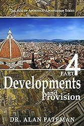 Developments and Provision (The Age of Apostolic Apostleship Series Book 4)
