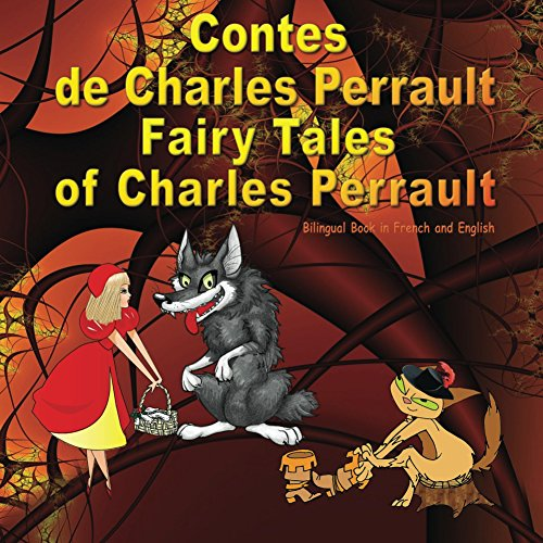Contes de Charles Perrault. Fairy Tales of Charles Perrault. Bilingual Book in French and English: Édition bilingue (français - anglais). Dual Language Illustrated Book for Children (French Edition)
