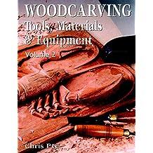 Woodcarving: Tools, Materials & Equipment Volume 2: Tools, Materials and Equipment