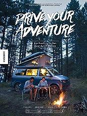 Drive Your Adventure: Vanlife - Ein Roadtrip im VW Bulli quer durch Europa (VW Bus, T4, T5, T6, Wohnwagen, Camper, Van)
