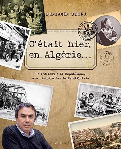 C'était hier, en Algérie... par Benjamin Stora