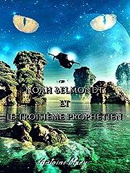Noah Belmondt et le Troisième Prophétien: Tome III / IV
