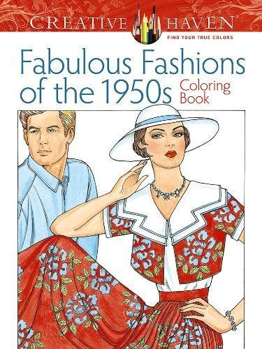 Creative Haven Fabulous Fashions of the 1950s Coloring Book (Creative Haven Coloring Books) por Ming-Ju Sun