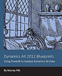 Dynamics AX 2012 Blueprints: Using PowerBI to Analyze Dynamics AX Data