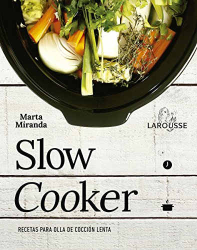 Slow cooker. Recetas para ollas de cocción lenta (Larousse - Libros Ilustrados/ Prácticos - Gastronomía)