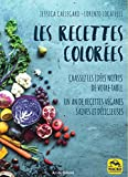 Les recettes colorées - Chassez les idées noires de votre table.Un an de recettes véganes saines