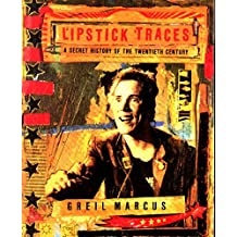 Lipstick Traces: A Secret History of the Twentieth Century (English Edition)
