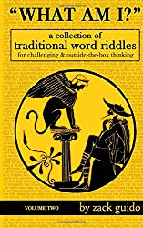 What Am I?: A Collection Of Traditional Word Riddles - Volume Two: Volume 2