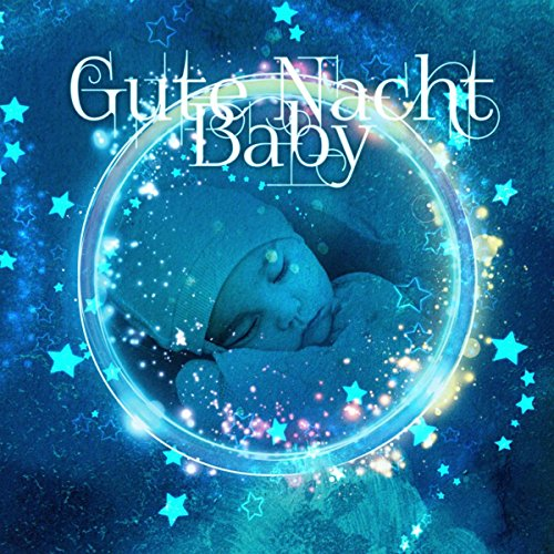 Gute Nacht Baby - Berühmte Komponisten Klassischer Musik, Beruhigende Musik, Gute und Stille Nacht, Schlafmusik, Tiefenentspannung, Wiegenlieder für Kinder Stille Nacht Musik