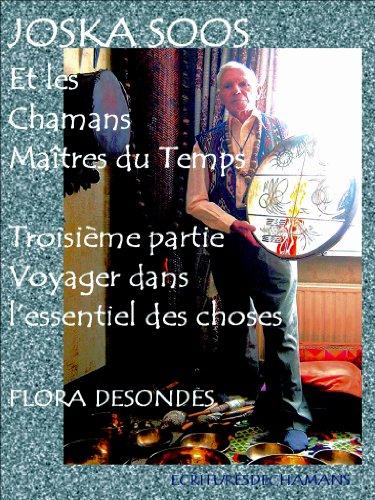 voyager-dans-lessentiel-des-choses-joska-soos-et-les-chamans-maitres-du-temps-t-3-french-edition