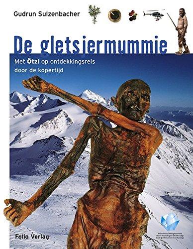 De gletsjermummie: Met Ötzi op ontdekkingsreis door de kopertijd