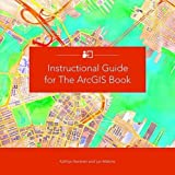 Instructional Guide for The ArcGIS Book by Kathryn Keranen (2016-07-15)