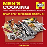 Men's Cooking Owners' Kitchen Manual: From Hot Starters to Dangerous