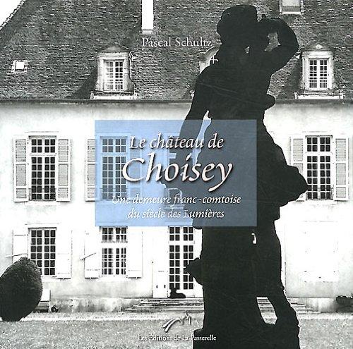 Le château de Choisey : Une demeure franc-comtoise du siècle des Lumières