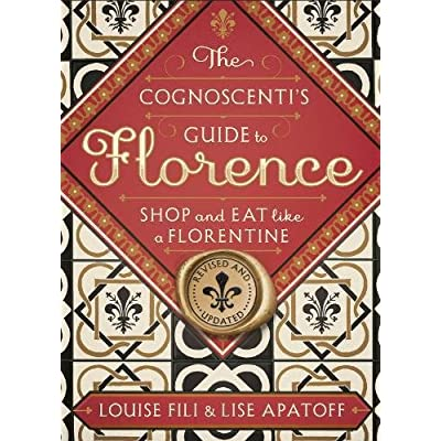 The Cognoscenti's Guide to Florence : Shop and Eat Like a Florentine