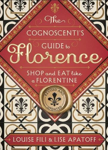 The Cognoscenti's Guide to Florence: Shop and Eat Like a Florentine, Revised Edition (Florenz Guide)