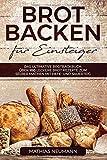 Produkt-Bild: Brot backen für Einsteiger: Das ultimative Brotbackbuch: über 100 leckere Brot Rezepte zum selber machen mit Hefe- und Sauerteig