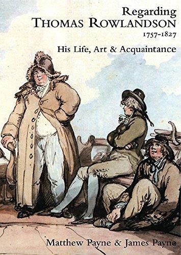Regarding Thomas Rowlandson, 1757-1827: His Life, Art and Acquaintance by Matthew Payne (2010-11-15)