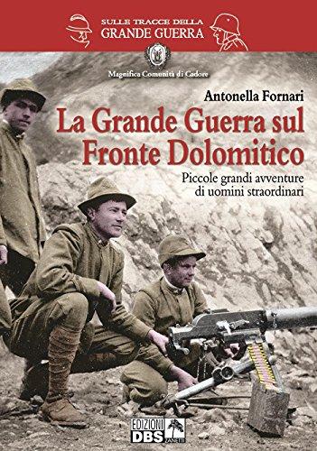 La grande guerra sul fronte dolomitico. piccole grandi avventure di uomini straordinari