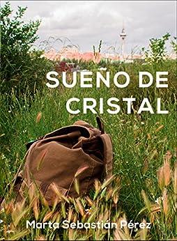 Sueño de cristal: Novela romántica Ganadora de los Eriginal Books 2017 (Sueños) de [PÉREZ, MARTA SEBASTIÁN]