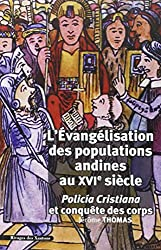 L'évangélisation des populations andines au XVIe siècle : Policia cristiana et conquête des corps