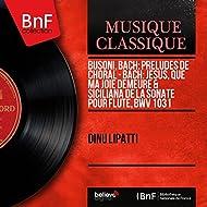 Busoni, Bach: Préludes de choral - Bach: Jésus, que ma joie demeure & Siciliana de la Sonate pour flûte, BWV 1031 (Arr. for Piano, Mono Version)