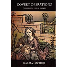 Covert Operations: The Medieval Uses of Secrecy (The Middle Ages Series)