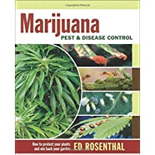 Marijuana Pest and Disease Control: How to Protect Your Plants and Win Back Your Garden by Rosenthal, Ed (2012) Paperback