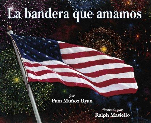 La Bandera Que Amamos = The Flag We Love por Pam Munoz Ryan