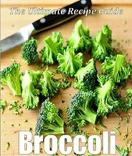 Broccoli: The Ultimate Recipe Guide - Over 30 Healthy & Delicious Recipes (English Edition) par [Doue M.D., Jonathan]