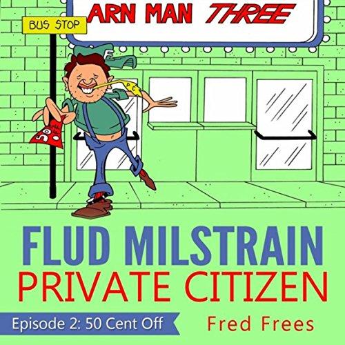 Flud Milstrain, Private Citizen - Episode 2: 50 Cent Off
