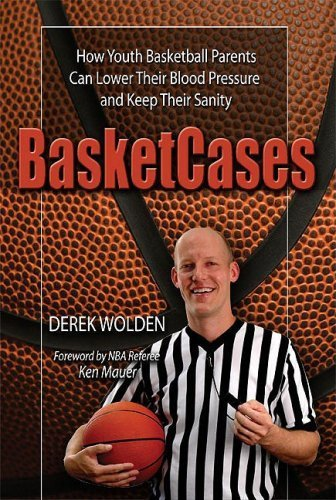 BasketCases: How Youth Basketball Parents Can Lower Their Blood Pressure and Keep Their Sanity by Derek Wolden (2008-09-12) par Derek Wolden;